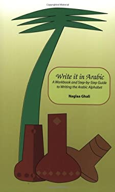 Write It in Arabic: A Work Book and Step-By-Step Guide to Writing the Arabic Alphabet 9780973051216