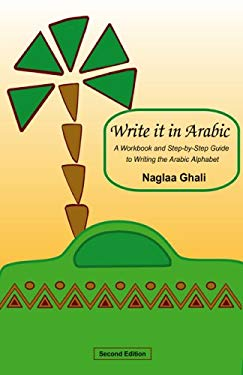 Write It in Arabic: A Workbook and Step-By-Step Guide to Writing the Arabic Alphabet 9780973051230