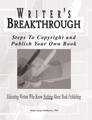 Writer's Breakthrough: Steps to Copyright and Publish Your Own Book 9780974758312