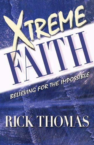 Xtreme Faith: Believing for the Impossible 9780977422371