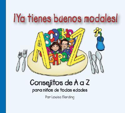 Ya Tienes Buenos Modales!: Consejitos de A to Z Para Ninos de Todas Edades 9780972923736