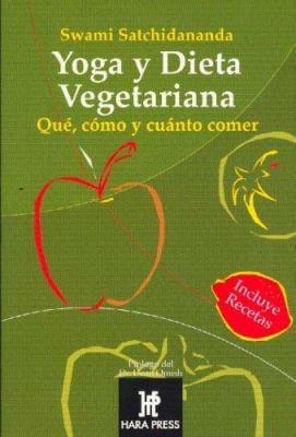 Yoga y Dieta Vegetariana: Que, Como y Cuanto Comer. 9780972957250