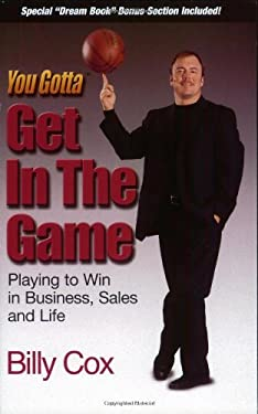 You Gotta Get in the Game: Playing to Win in Business Sales and Life 9780974640334