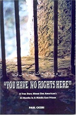 You Have No Rights Here: A True Story about One American's Thirty-Three Months in a Middle East Prison 9780978867904