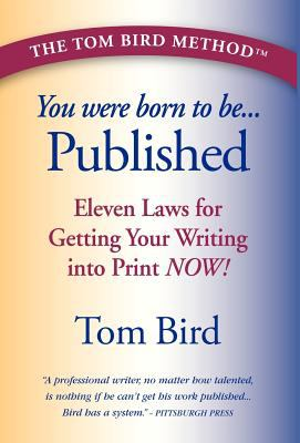 You Were Born to Be Published: Eleven Laws for Getting Your Writing Into Print Now! 9780970725868