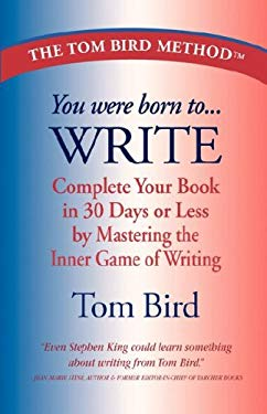 You Were Born to Write: Complete Your Book in 30 Days or Less by Mastering the Inner Game of Writing 9780978921613