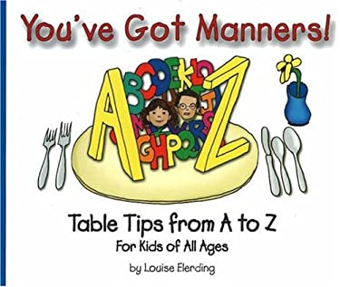 You've Got Manners!: Table Tips from A to Z for Kids of All Ages 9780972923705