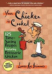 Your Chicken is Cooked: 125 Time-Saving Recipes Featuring Rotisserie Chicken 9119460