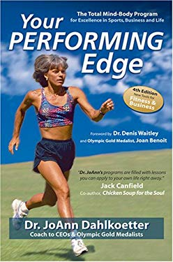 Your Performing Edge: The Total Mind-Body Program for Excellence in Sports, Business and Life 9780970407986