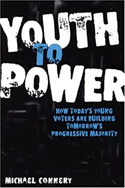 Youth to Power: How Today's Young Voters Are Building Tomorrow's Progressive Majority 9780978843137