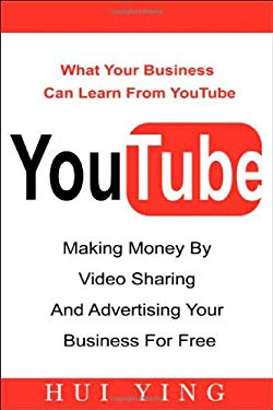 Youtube -Making Money by Video Sharing and Advertising Your Business for Free 9780978046064