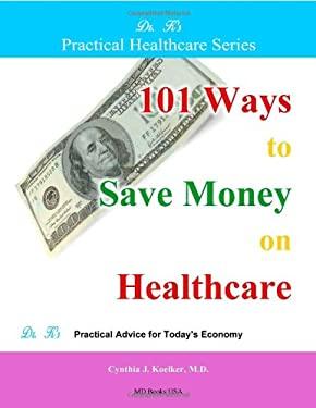 101 Ways to Save Money on Healthcare 9780982508107