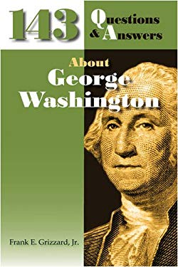 143 Questions & Answers about George Washington 9780982017258