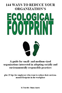 144 Ways to Reduce Your Organization's Ecological Footprint 9780986545603