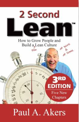 2 Second Lean (How to Grow People and Build a Fun Lean Culture at Work & at Home, 3rd Edition)