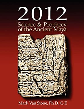 2012 Science and Prophecy of the Ancient Maya 9780982682609