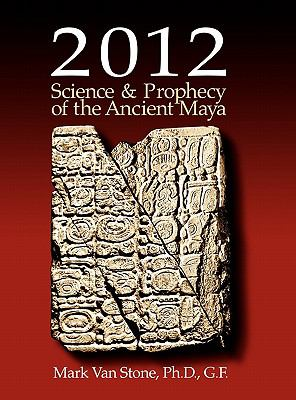 2012: Science and Prophecy of the Ancient Maya 9780982682616