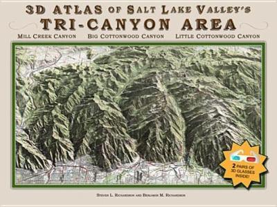 3-D Atlas of Salt Lake Valley's Tri-Canyon Area: Mill Creek Canyon, Big Cottonwood Canyon, Little Cottonwood Canyon 9780982502006