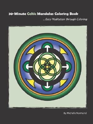 30-Minute Celtic Mandalas Coloring Book: Easy Meditation Through Coloring 9780981606705