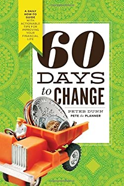 60 Days to Change: A Daily How-To Guide with Actionable Tips for Improving Your Financial Life 9780982473917