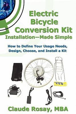 Electric Bicycle Conversion Kit Installation - Made Simple (How to Design, Choose, Install and Use an E-Bike Kit) 9780980036145