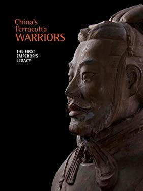 China's Terracotta Warriors: The First Emperor's Legacy 9780980048490
