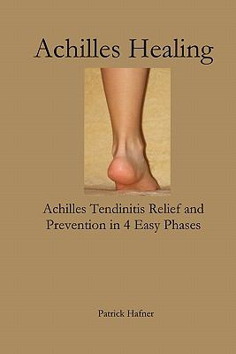 Achilles Healing: Achilles Tendinitis Relief and Prevention in 4 Easy Phases 9780980172461