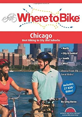 Where to Bike Chicago: Best Biking in City and Suburbs 9780980750225