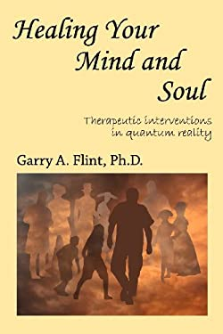 Healing Your Mind and Soul: Therapeutic Interventions in Quantum Reality 9780980928907