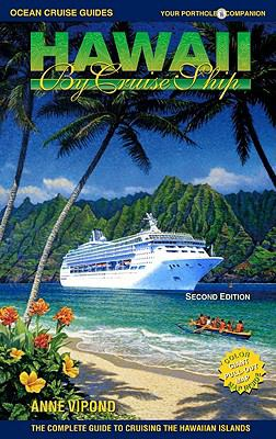Hawaii by Cruise Ship: The Complete Guide to Cruising the Hawaiian Islands - With Giant Pull-Out Map 9780980957358