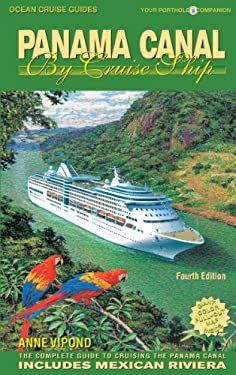Panama Canal by Cruise Ship: The Complete Guide to Cruising the Panama Canal [With Map] 9780980957365