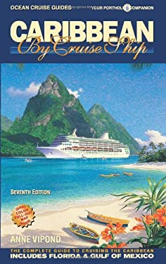 Caribbean by Cruise Ship - 7th Edition: The Complete Guide to Cruising the Caribbean - With Giant Pull-Out Map