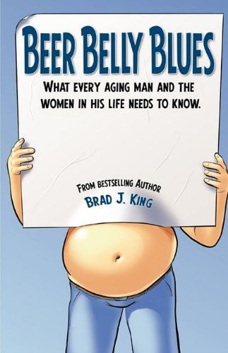 Beer Belly Blues: What Every Aging Man and the Women in His Life Need to Know 9780981064208