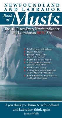 Newfoundland and Labrador Book of Musts: The 101 Places Every Nler Must See 9780981094151