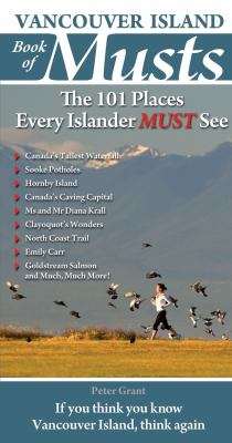 Vancouver Island Book of Musts: The 101 Places Every Islander MUST See 9780981094168