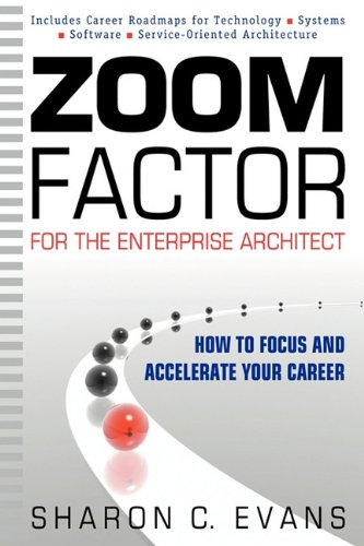 Zoom Factor for the Enterprise Architect: How to Focus and Accelerate Your Career 9780981260907