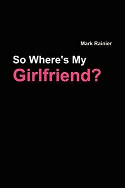 So, Where's My Girlfriend? 9780981336107