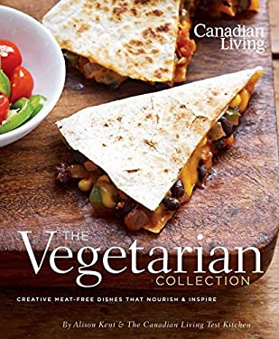 Canadian Living: The Vegetarian Collection: Creative Meat-Free Dishes That Nourish & Inspire 9780981393803
