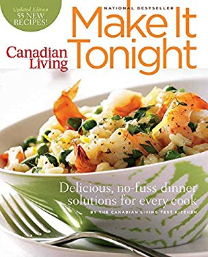 Canadian Living: Make It Tonight: Delicious, No-Fuss Dinner Solutions for Every Cook 9780981393865