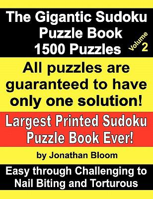 The Gigantic Sudoku Puzzle Book Volume 2. 1500 Puzzles. Easy Through Challenging to Nail Biting and Torturous. Largest Printed Sudoku Puzzle Book Ever 9780981426181