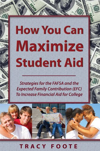 How You Can Maximize Student Aid: Strategies for the Fafsa and the Expected Family Contribution (Efc) to Increase Financial Aid for College 9780981473741