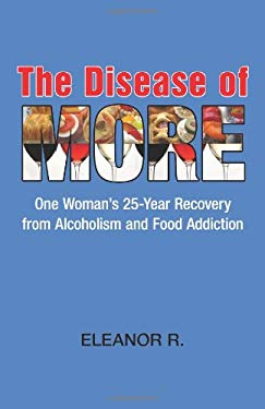 The Disease of More: One Woman's 25-Year Recovery from Alcoholism and Food Addiction 9780981581835