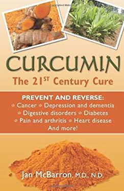 Curcumin: The 21st Century Cure 9780981581880