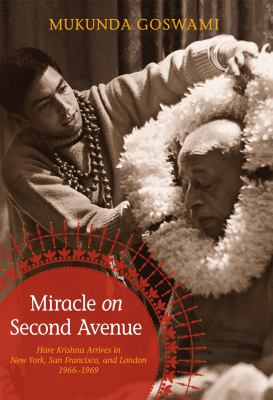 Miracle on Second Avenue: Hare Krishna Arrives in the West: New York, San Francisco, and London: 1966-1969 9780981727349