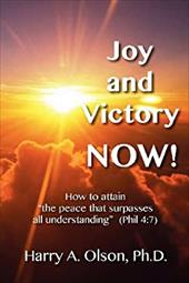 """Joy and Victory Now! How to Attain """"The Peace That Surpasses All Understanding"""" (Phil. 4: 7)"""