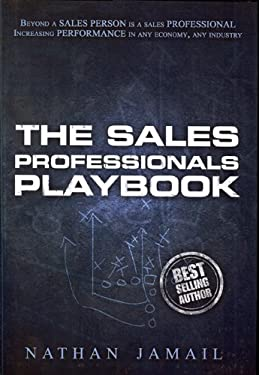 The Sales Professionals Playbook: Beyond a Sales Person Is a Sales Professional 9780981778945