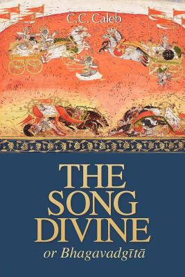 The Song Divine, Or, Bhagavad-Gita: A Metrical Rendering 9780981790237