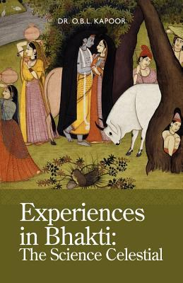Experiences in Bhakti: The Science Celestial 9780981790268