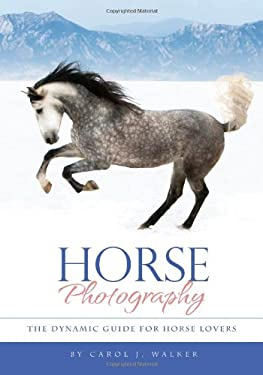 Horse Photography: The Dynamic Guide for Horse Lovers 9780981793627