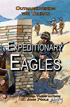 Expeditionary Eagles: Outmaneuvering the Taliban 9780981865928